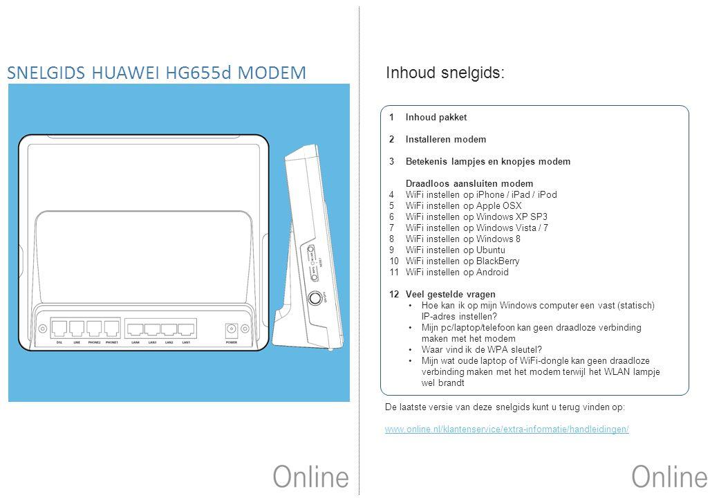 SNELGIDS HUAWEI HG655d MODEM Inhoud snelgids: De laatste versie van deze snelgids kunt u terug vinden op: www.online.nl/klantenservice/extra-informati
