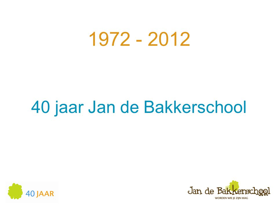 40 jaar Jan de Bakkerschool 1972 - 2012