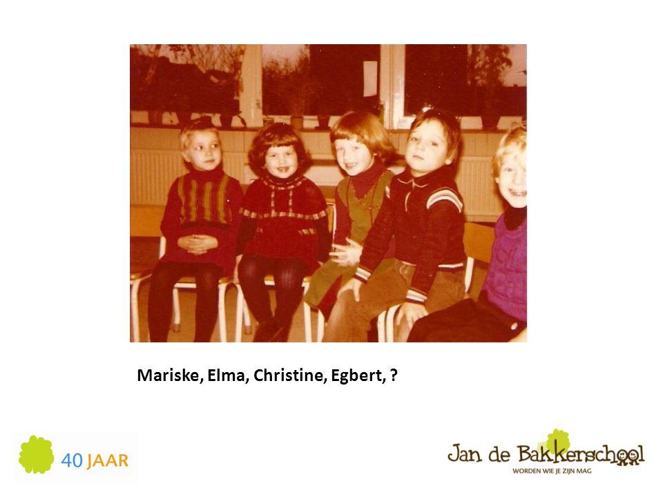 Mariske, Elma, Christine, Egbert, ?