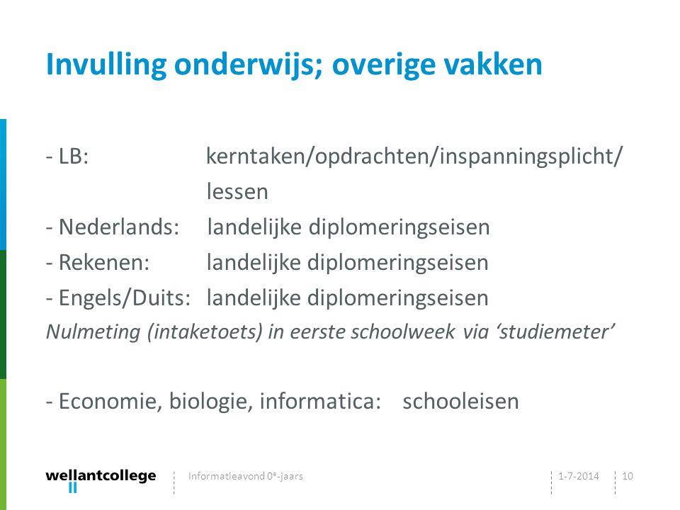 Invulling onderwijs; overige vakken - LB: kerntaken/opdrachten/inspanningsplicht/ lessen - Nederlands: landelijke diplomeringseisen - Rekenen: landelijke diplomeringseisen - Engels/Duits: landelijke diplomeringseisen Nulmeting (intaketoets) in eerste schoolweek via 'studiemeter' - Economie, biologie, informatica: schooleisen 1-7-2014Informatieavond 0 e -jaars10