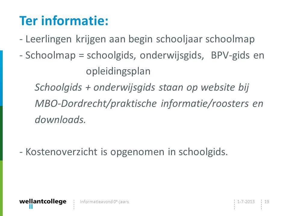 Ter informatie: - Leerlingen krijgen aan begin schooljaar schoolmap - Schoolmap = schoolgids, onderwijsgids, BPV-gids en opleidingsplan Schoolgids + onderwijsgids staan op website bij MBO-Dordrecht/praktische informatie/roosters en downloads.