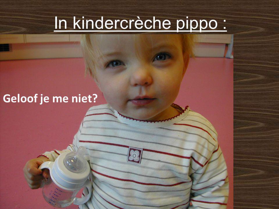 In kindercrèche pippo : Is drinken hemels! Geloof je me niet