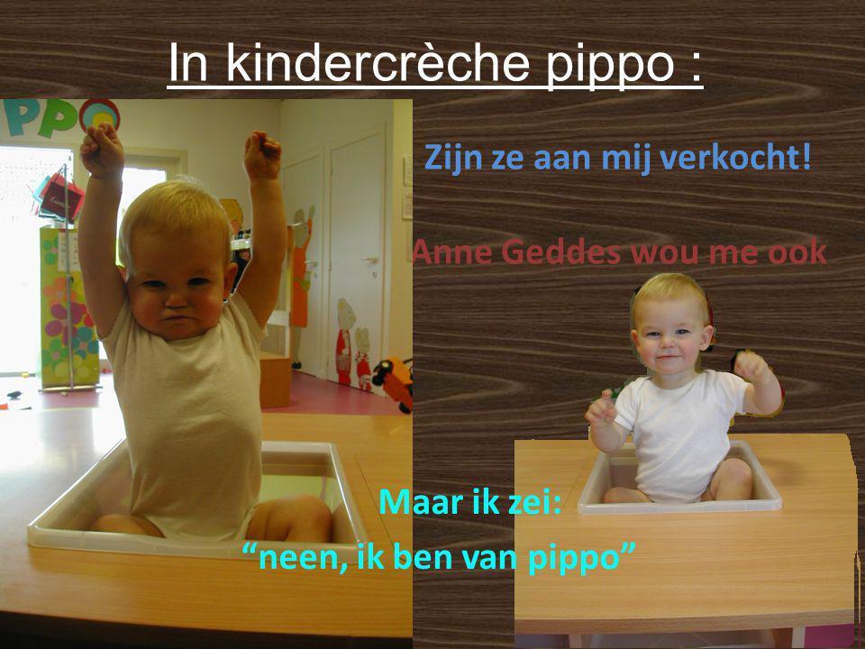In kindercrèche pippo : Zijn ze aan mij verkocht.