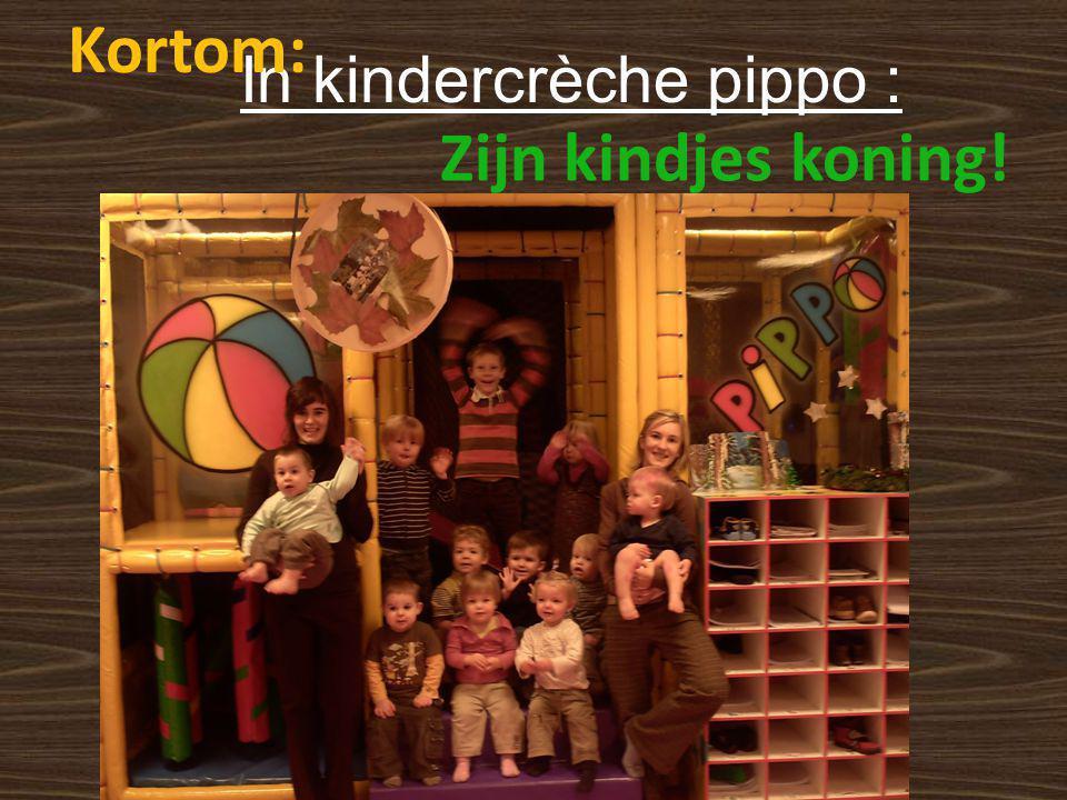 In kindercrèche pippo : Zijn kindjes koning! Kortom: