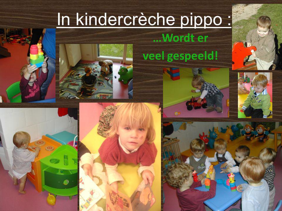 In kindercrèche pippo : …Wordt er veel gespeeld!