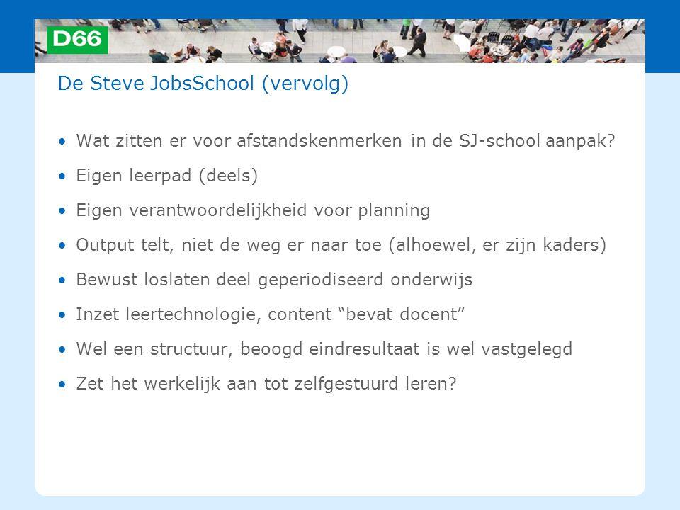 De Steve JobsSchool (vervolg) Wat zitten er voor afstandskenmerken in de SJ-school aanpak? Eigen leerpad (deels) Eigen verantwoordelijkheid voor plann