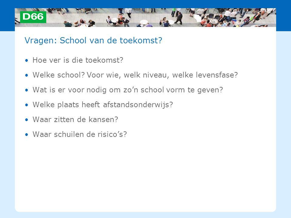Vragen: School van de toekomst? Hoe ver is die toekomst? Welke school? Voor wie, welk niveau, welke levensfase? Wat is er voor nodig om zo'n school vo