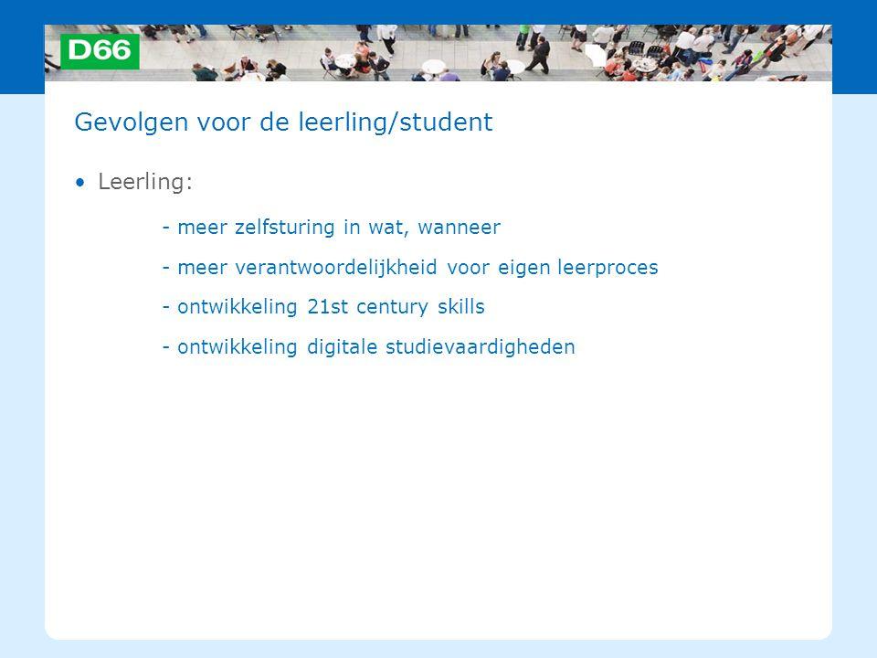 Gevolgen voor de leerling/student Leerling: - meer zelfsturing in wat, wanneer - meer verantwoordelijkheid voor eigen leerproces - ontwikkeling 21st c