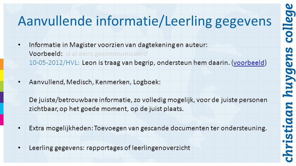Aanvullende informatie/Leerling gegevens Informatie in Magister voorzien van dagtekening en auteur: Voorbeeld: is al eens gecommuniceerd 10-05-2012/HVL: Leon is traag van begrip, ondersteun hem daarin.