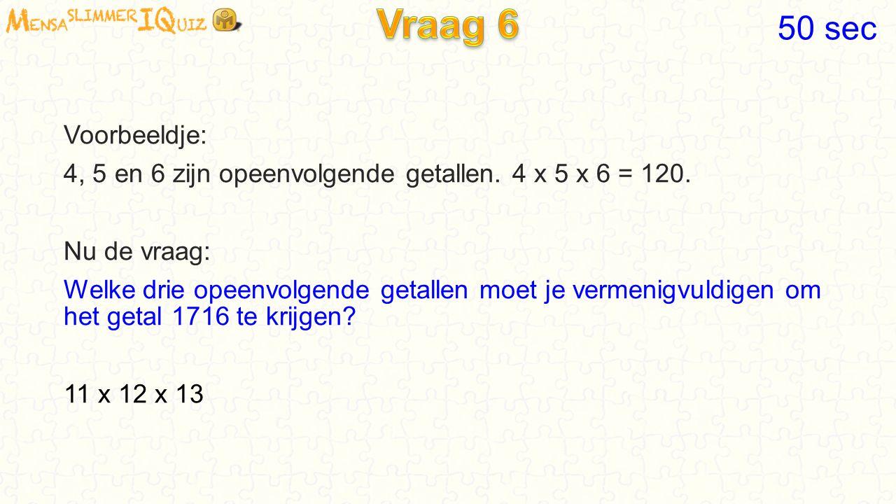 Voorbeeldje: 4, 5 en 6 zijn opeenvolgende getallen. 4 x 5 x 6 = 120. Nu de vraag: Welke drie opeenvolgende getallen moet je vermenigvuldigen om het ge