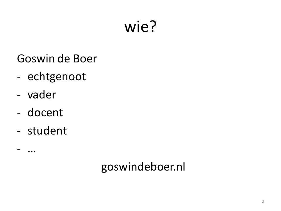 wie? Goswin de Boer -echtgenoot -vader -docent -student -… goswindeboer.nl 2