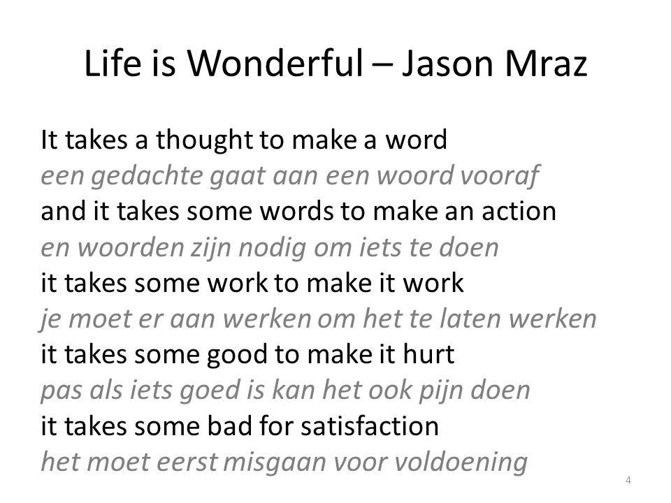 Life is Wonderful – Jason Mraz la la la la la la la life is wonderful het leven is verwonderlijk ah la la la la la la life goes full circle het leven is een gesloten geheel ah la la la la la la life is wonderful het leven is verwonderlijk ah la la la la 5