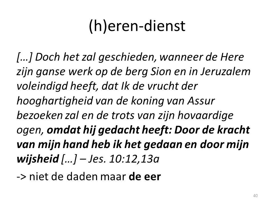 (h)eren-dienst […] Doch het zal geschieden, wanneer de Here zijn ganse werk op de berg Sion en in Jeruzalem voleindigd heeft, dat Ik de vrucht der hoo