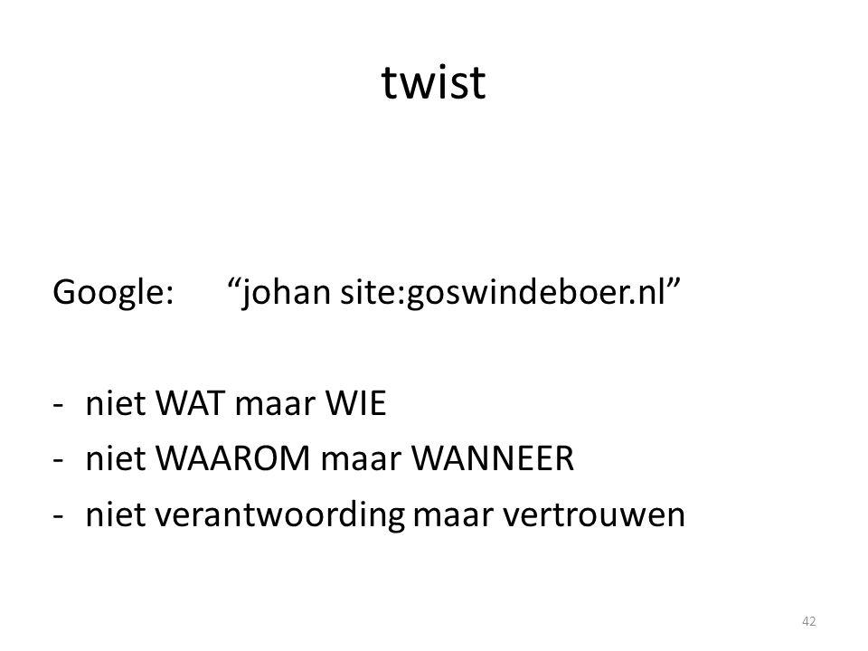 """twist Google: """"johan site:goswindeboer.nl"""" -niet WAT maar WIE -niet WAAROM maar WANNEER -niet verantwoording maar vertrouwen 42"""