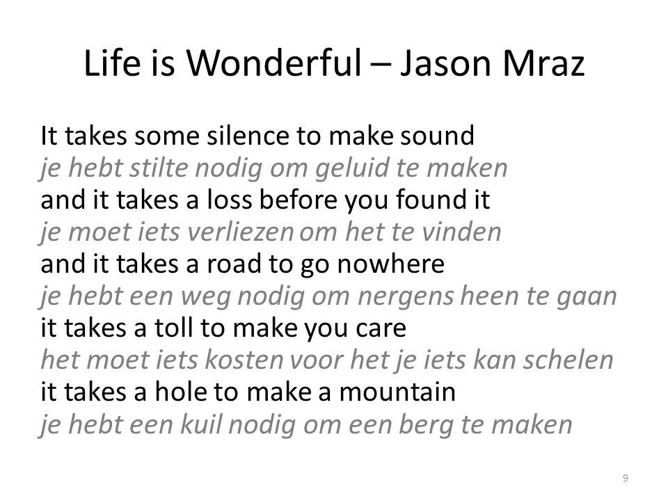 Life is Wonderful – Jason Mraz la la la la la la la life is wonderful het leven is verwonderlijk ah la la la la la la life goes full circle het leven is een gesloten geheel ah la la la la la la life is wonderful het leven is verwonderlijk ah la la la la 10