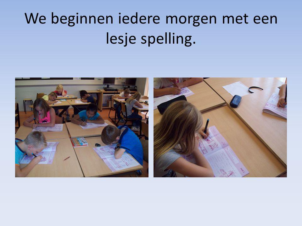 We beginnen iedere morgen met een lesje spelling.