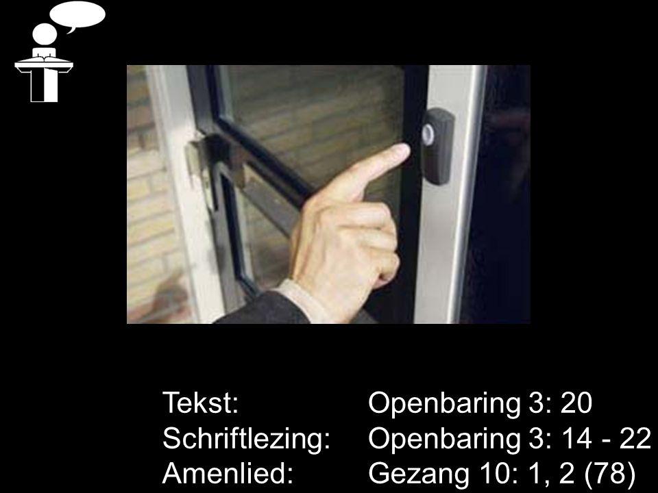 Tekst: Openbaring 3: 20 Schriftlezing: Openbaring 3: 14 - 22 Amenlied: Gezang 10: 1, 2 (78)