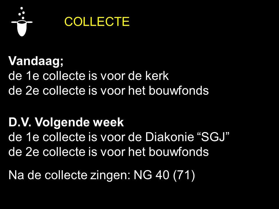 """COLLECTE Vandaag; de 1e collecte is voor de kerk de 2e collecte is voor het bouwfonds D.V. Volgende week de 1e collecte is voor de Diakonie """"SGJ"""" de 2"""