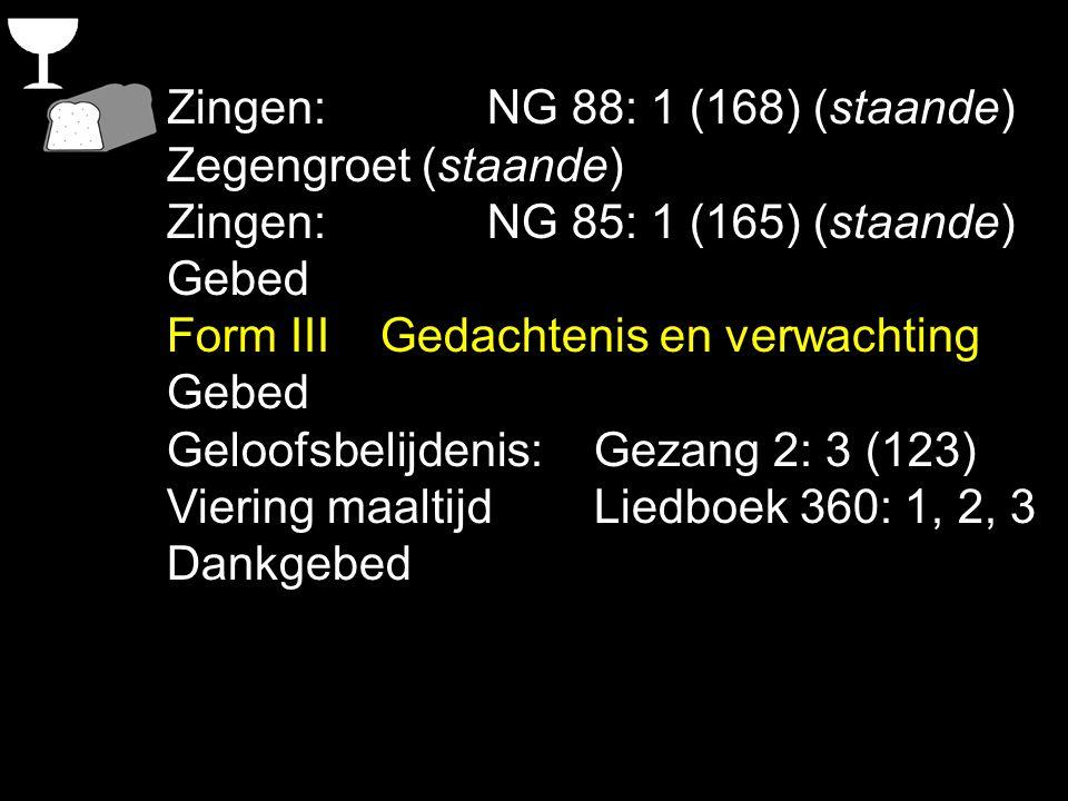 Zingen:NG 88: 1 (168) (staande) Zegengroet (staande) Zingen:NG 85: 1 (165) (staande) Gebed Form III Gedachtenis en verwachting Gebed Geloofsbelijdenis