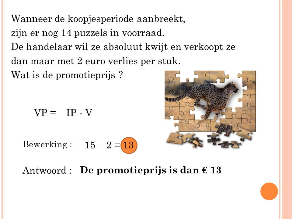 Wanneer de koopjesperiode aanbreekt, zijn er nog 14 puzzels in voorraad. De handelaar wil ze absoluut kwijt en verkoopt ze dan maar met 2 euro verlies
