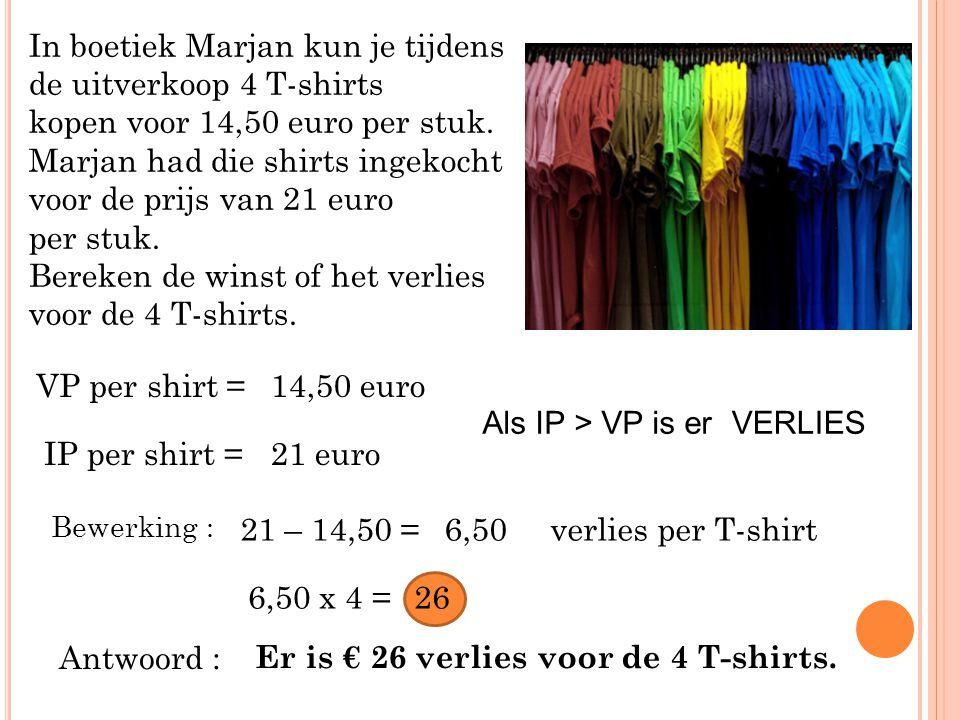 In boetiek Marjan kun je tijdens de uitverkoop 4 T-shirts kopen voor 14,50 euro per stuk. Marjan had die shirts ingekocht voor de prijs van 21 euro pe