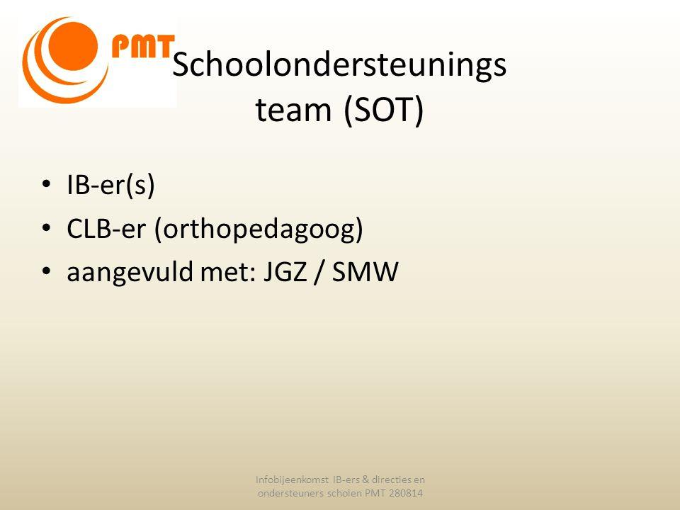 Schoolondersteunings team (SOT) Infobijeenkomst IB-ers & directies en ondersteuners scholen PMT 280814 IB-er(s) CLB-er (orthopedagoog) aangevuld met: