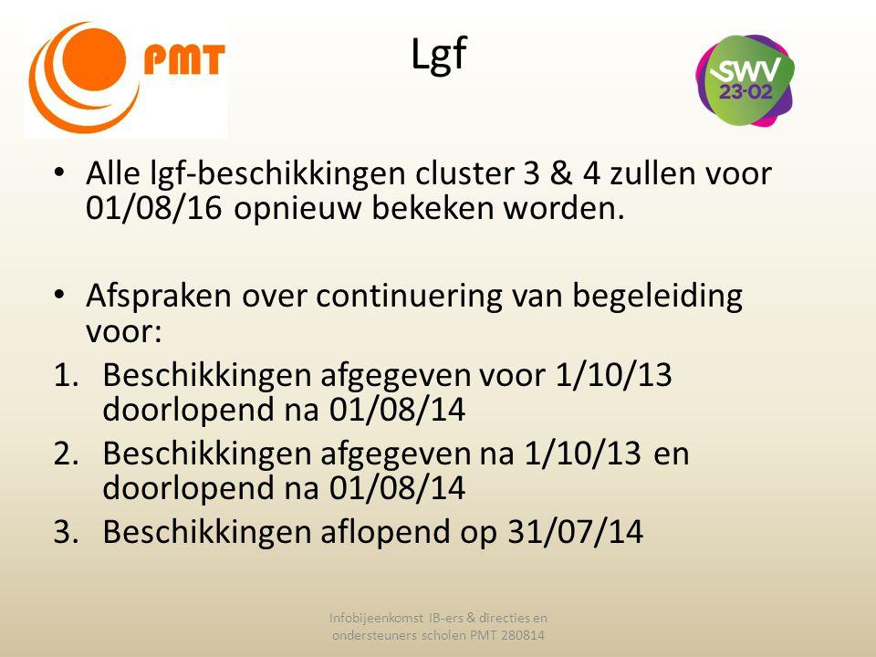 Lgf Alle lgf-beschikkingen cluster 3 & 4 zullen voor 01/08/16 opnieuw bekeken worden. Afspraken over continuering van begeleiding voor: 1.Beschikkinge