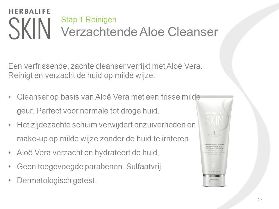 Stap 1 Reinigen Verzachtende Aloe Cleanser Een verfrissende, zachte cleanser verrijkt met Aloë Vera. Reinigt en verzacht de huid op milde wijze. Clean