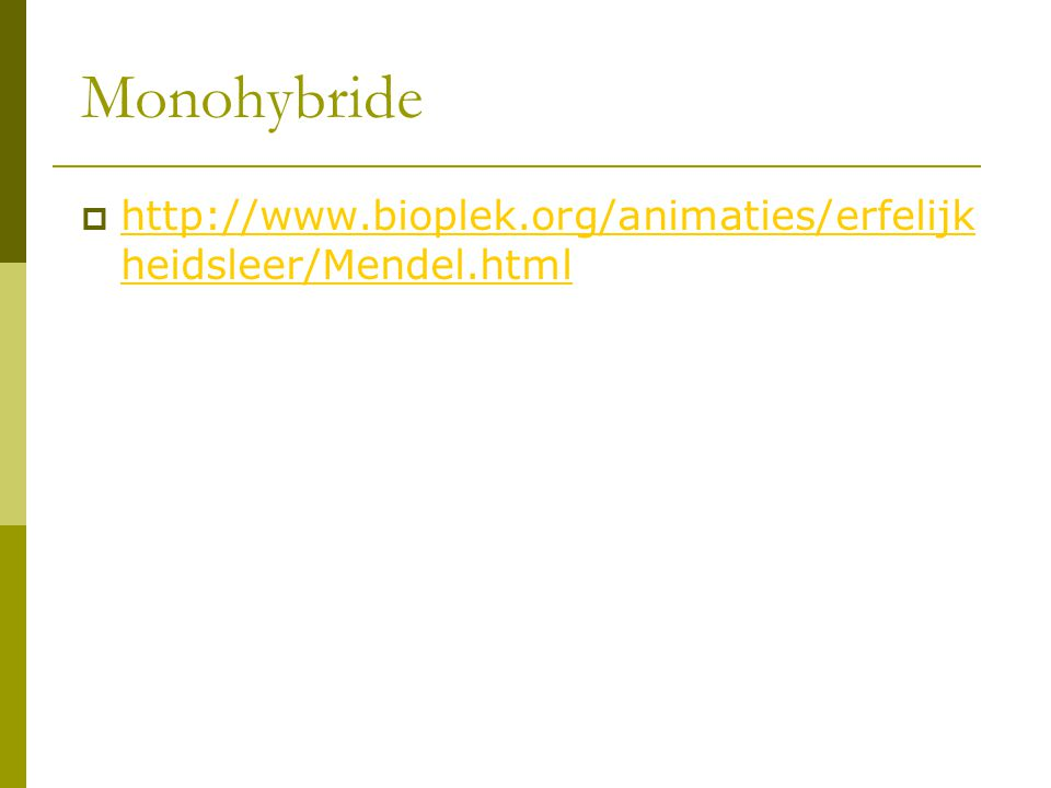 Monohybride  http://www.bioplek.org/animaties/erfelijk heidsleer/Mendel.html http://www.bioplek.org/animaties/erfelijk heidsleer/Mendel.html