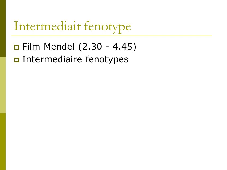 Intermediair fenotype  Film Mendel (2.30 - 4.45)  Intermediaire fenotypes