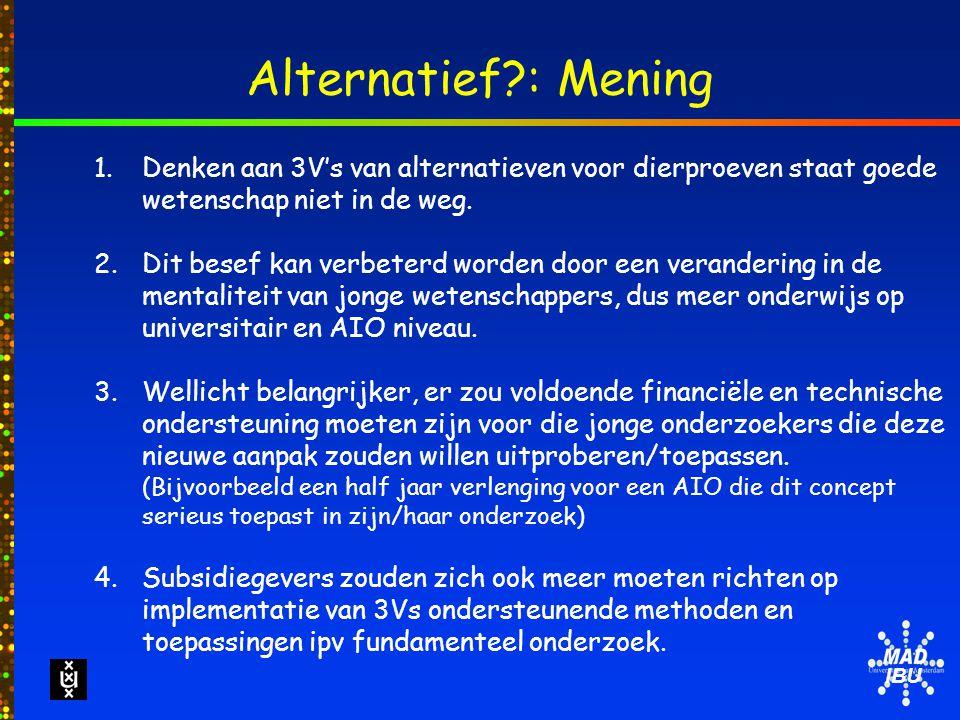 IBU Alternatief : Mening 1.Denken aan 3V's van alternatieven voor dierproeven staat goede wetenschap niet in de weg.