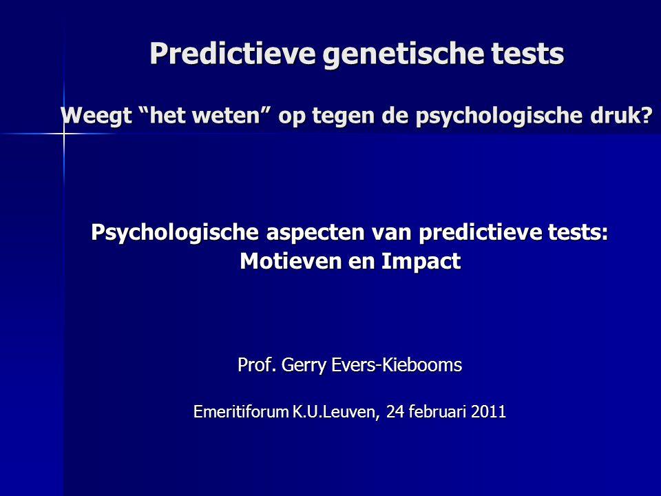 Predictieve genetische tests Weegt het weten op tegen de psychologische druk.
