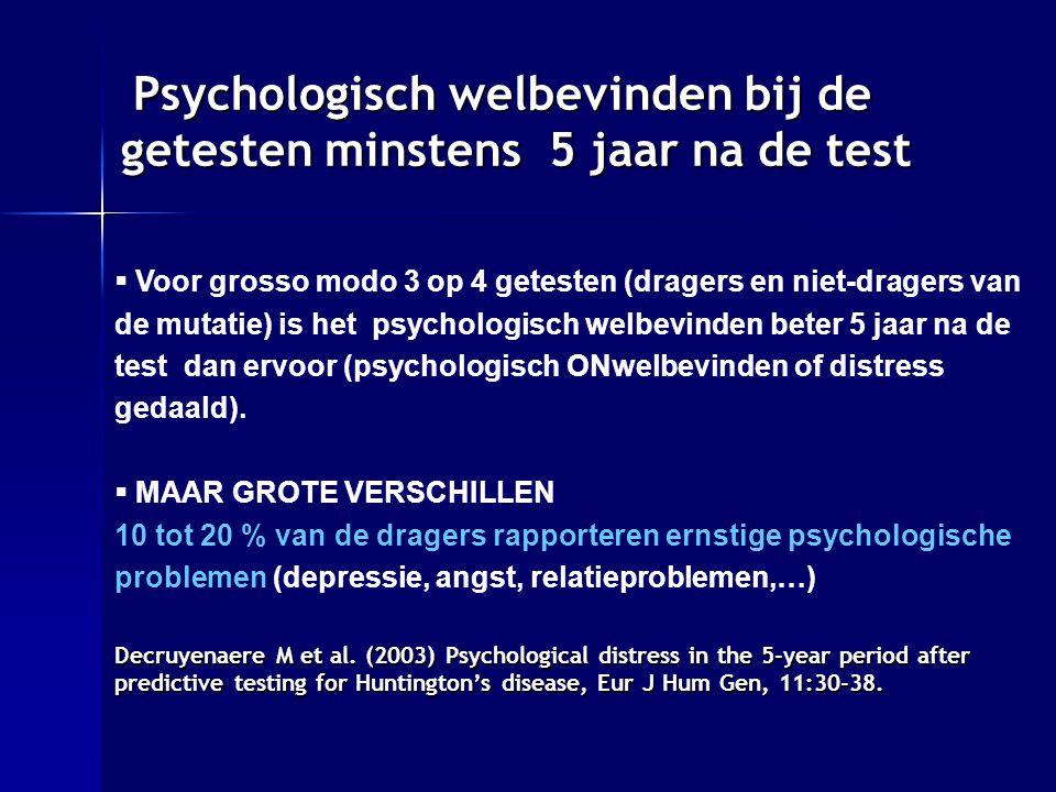  Voor grosso modo 3 op 4 getesten (dragers en niet-dragers van de mutatie) is het psychologisch welbevinden beter 5 jaar na de test dan ervoor (psychologisch ONwelbevinden of distress gedaald).