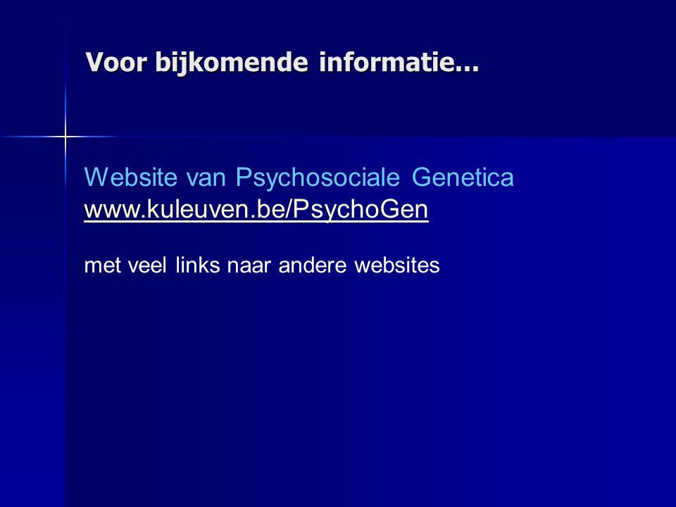 Website van Psychosociale Genetica www.kuleuven.be/PsychoGen met veel links naar andere websites Voor bijkomende informatie...