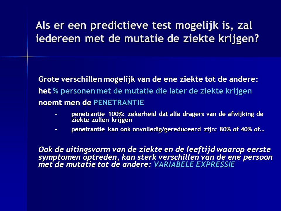 Als er een predictieve test mogelijk is, zal iedereen met de mutatie de ziekte krijgen.