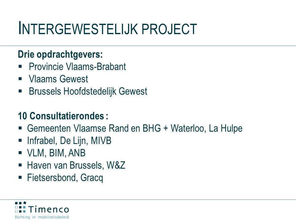 I NTERGEWESTELIJK PROJECT Drie opdrachtgevers:  Provincie Vlaams-Brabant  Vlaams Gewest  Brussels Hoofdstedelijk Gewest 10 Consultatierondes :  Gemeenten Vlaamse Rand en BHG + Waterloo, La Hulpe  Infrabel, De Lijn, MIVB  VLM, BIM, ANB  Haven van Brussels, W&Z  Fietsersbond, Gracq