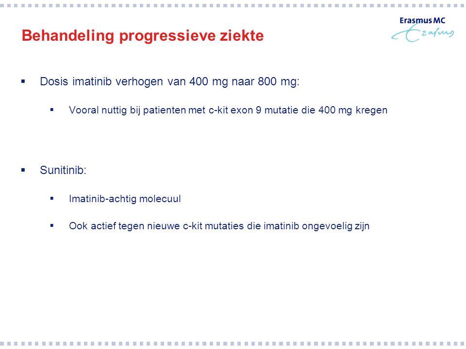 Behandeling progressieve ziekte  Dosis imatinib verhogen van 400 mg naar 800 mg:  Vooral nuttig bij patienten met c-kit exon 9 mutatie die 400 mg kr