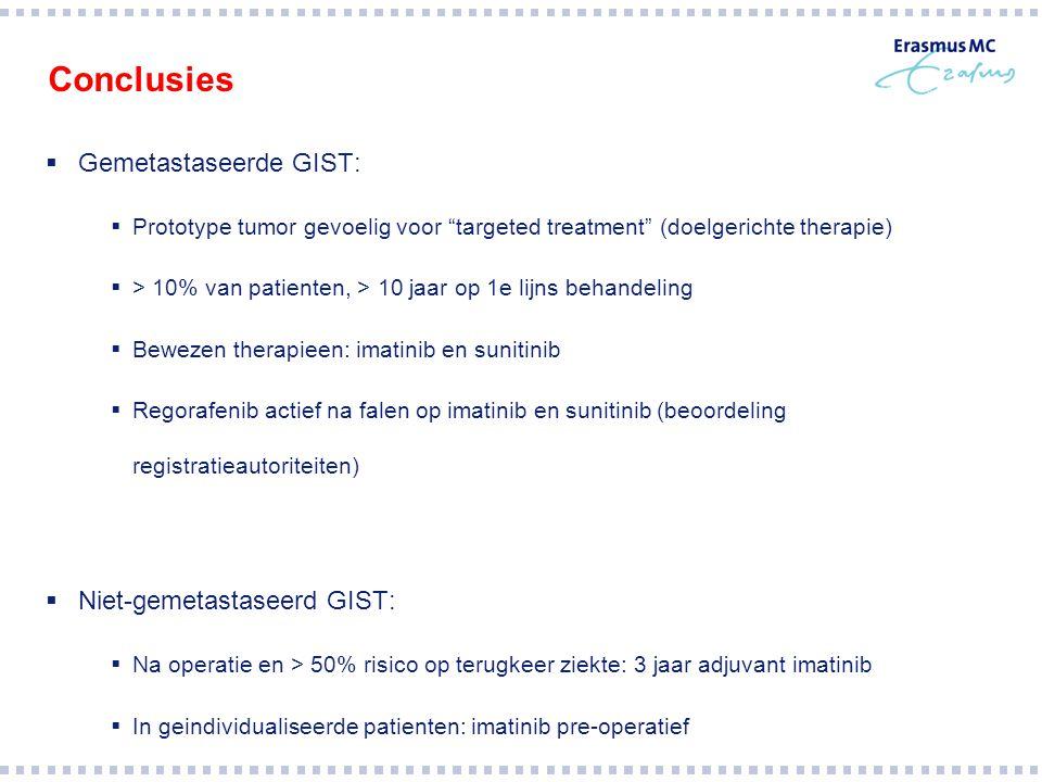 """Conclusies  Gemetastaseerde GIST:  Prototype tumor gevoelig voor """"targeted treatment"""" (doelgerichte therapie)  > 10% van patienten, > 10 jaar op 1e"""