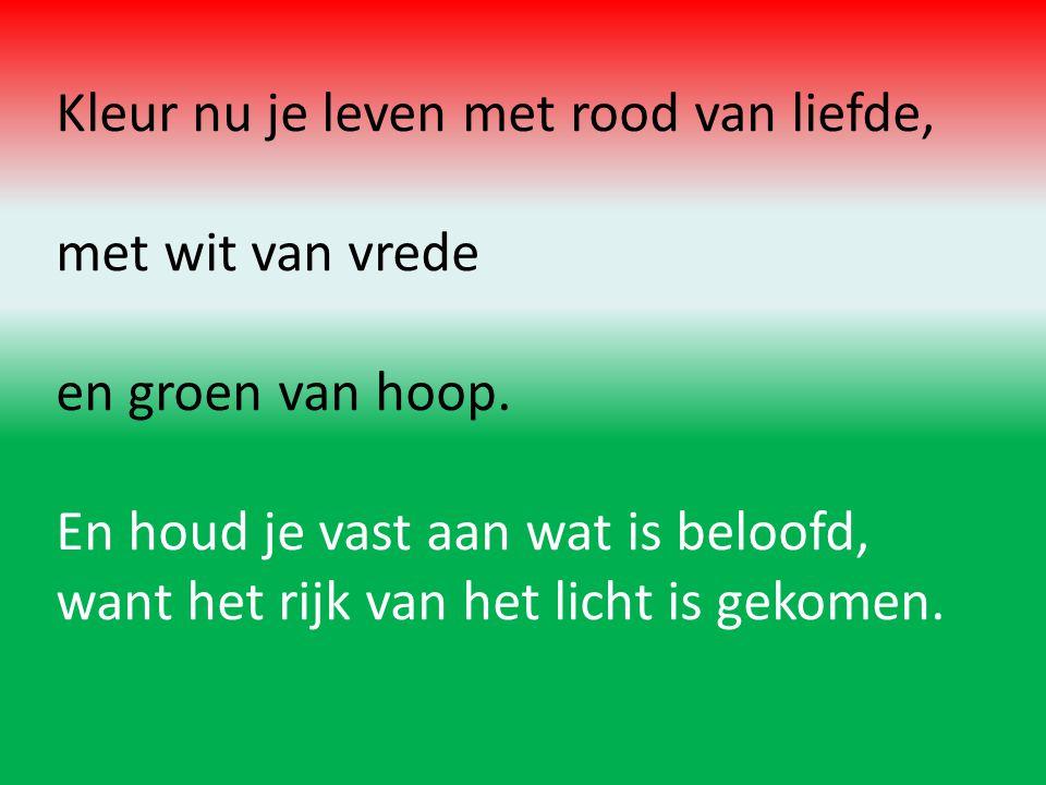 Kleur nu je leven met rood van liefde, met wit van vrede en groen van hoop.