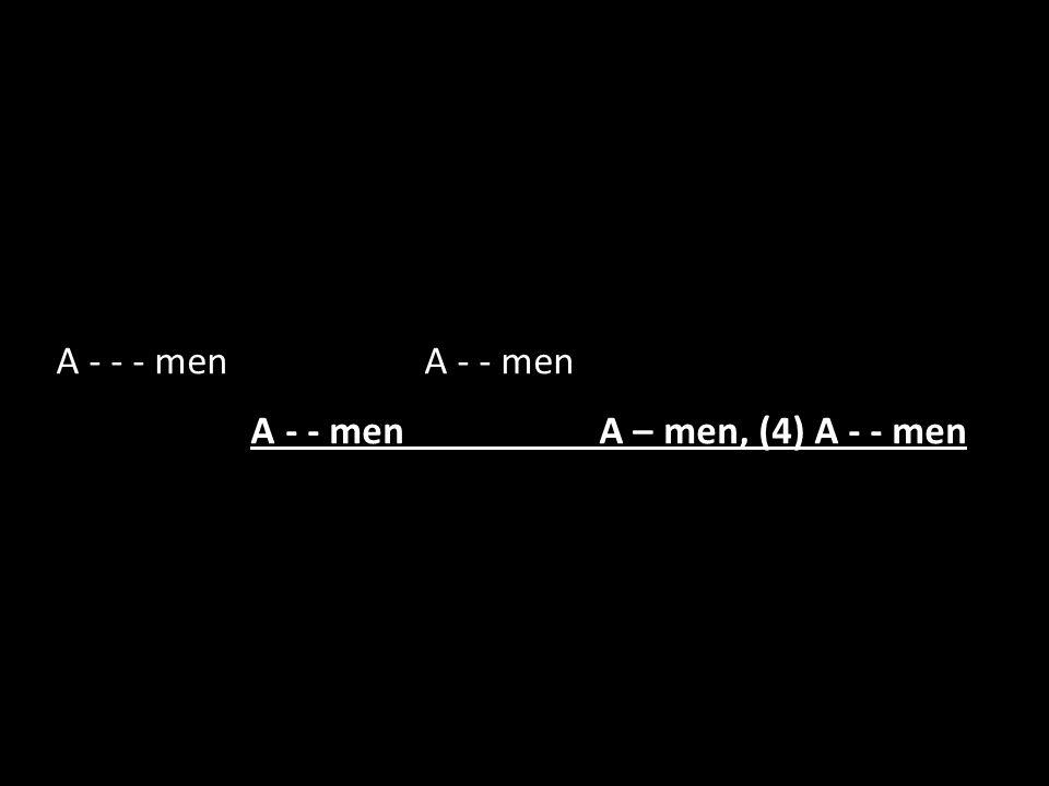 A - - - men A - - men A - - men A – men, (4) A - - men
