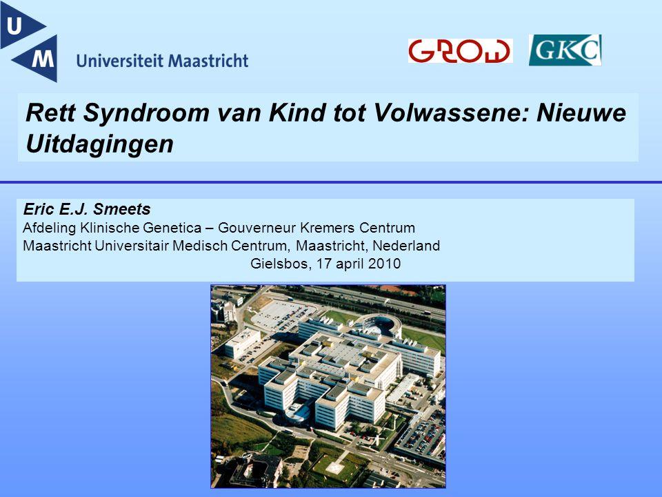 Rett Syndroom van Kind tot Volwassene: Nieuwe Uitdagingen Eric E.J. Smeets Afdeling Klinische Genetica – Gouverneur Kremers Centrum Maastricht Univers