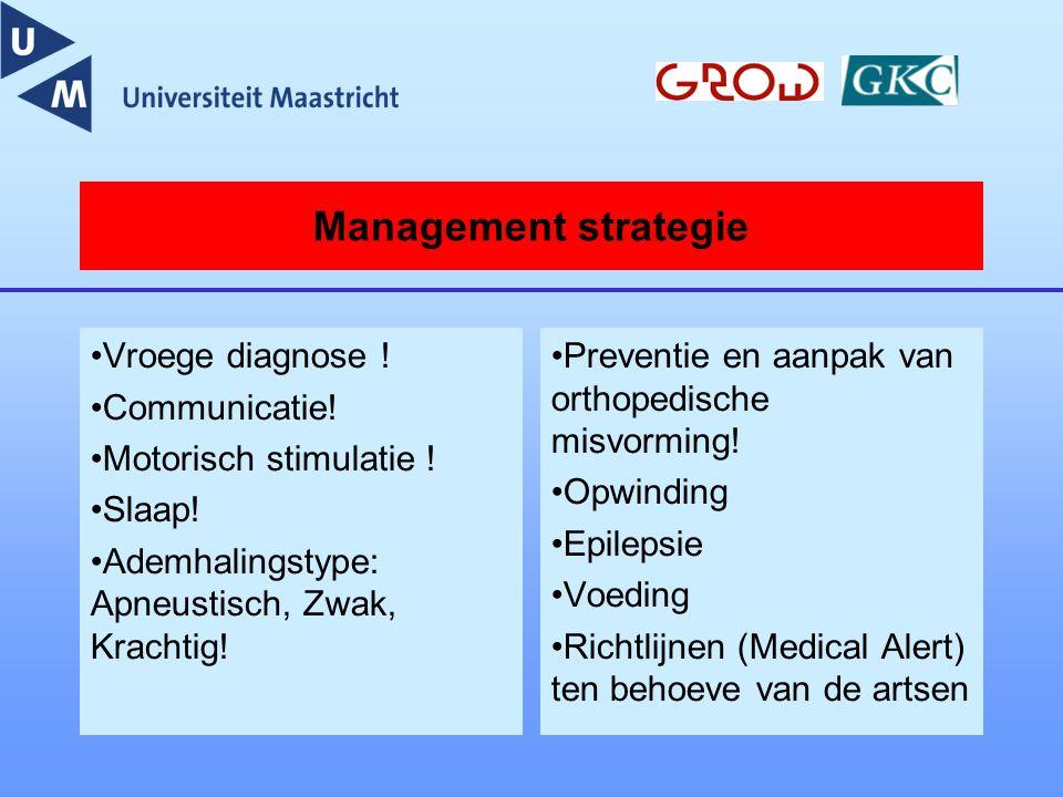 Management strategie Vroege diagnose ! Communicatie! Motorisch stimulatie ! Slaap! Ademhalingstype: Apneustisch, Zwak, Krachtig! Preventie en aanpak v