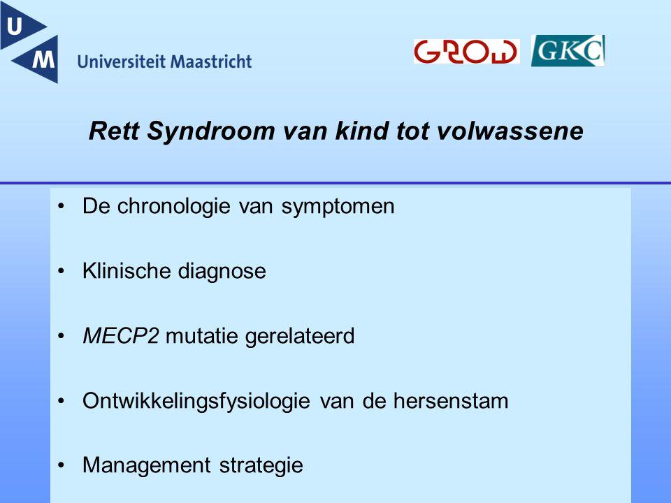 Rett Syndroom van kind tot volwassene De chronologie van symptomen Klinische diagnose MECP2 mutatie gerelateerd Ontwikkelingsfysiologie van de hersens