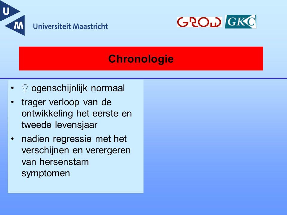 Chronologie ♀ ogenschijnlijk normaal trager verloop van de ontwikkeling het eerste en tweede levensjaar nadien regressie met het verschijnen en vererg
