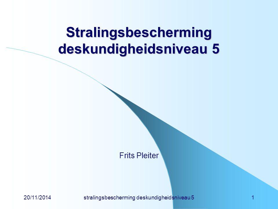 20/11/2014stralingsbescherming deskundigheidsniveau 52 Indeling  atoom- en kernfysica(1)  wisselwerking(3) o röntgentoestel (2) o afscherming (3) o detectie (4) o radiobiologie (6) het objectieve risico van straling (6) subjectieve risicoacceptatie (6)  grootheden en eenheden(5)  wet- en regelgeving(7) o praktische stralingshygiëne (8 - 10) o afval (11)