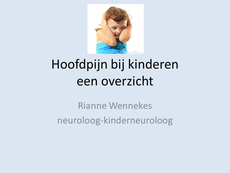 Hoofdpijn bij kinderen een overzicht Rianne Wennekes neuroloog-kinderneuroloog