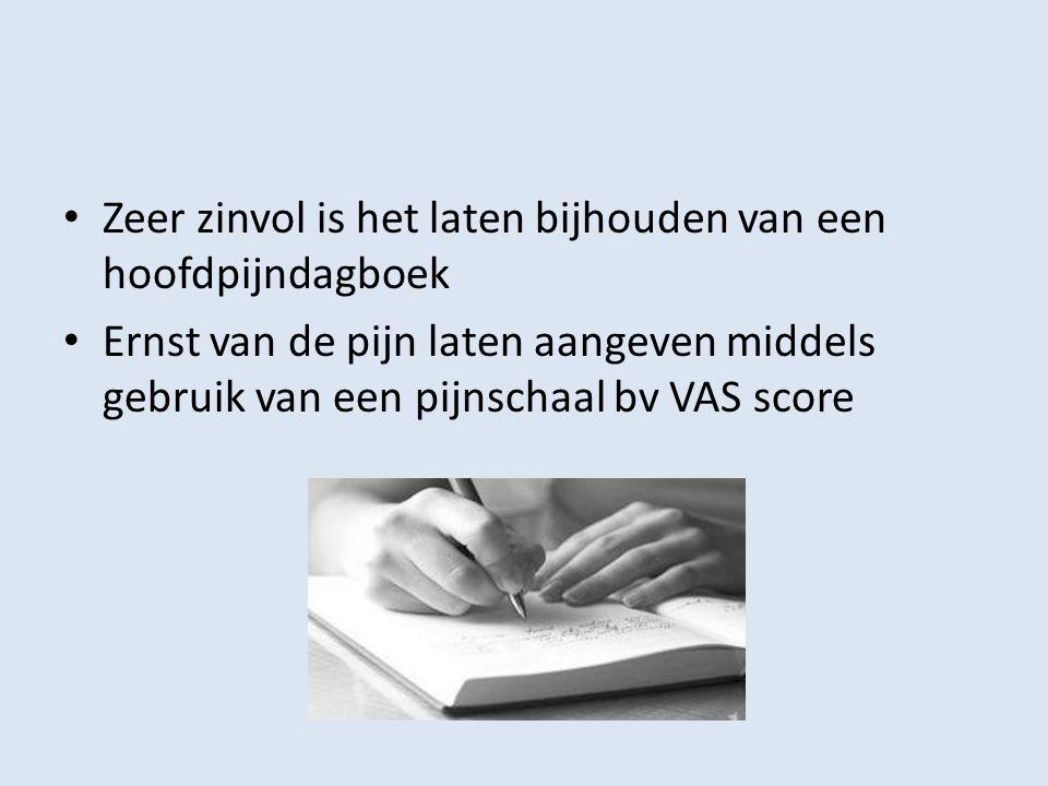 Zeer zinvol is het laten bijhouden van een hoofdpijndagboek Ernst van de pijn laten aangeven middels gebruik van een pijnschaal bv VAS score