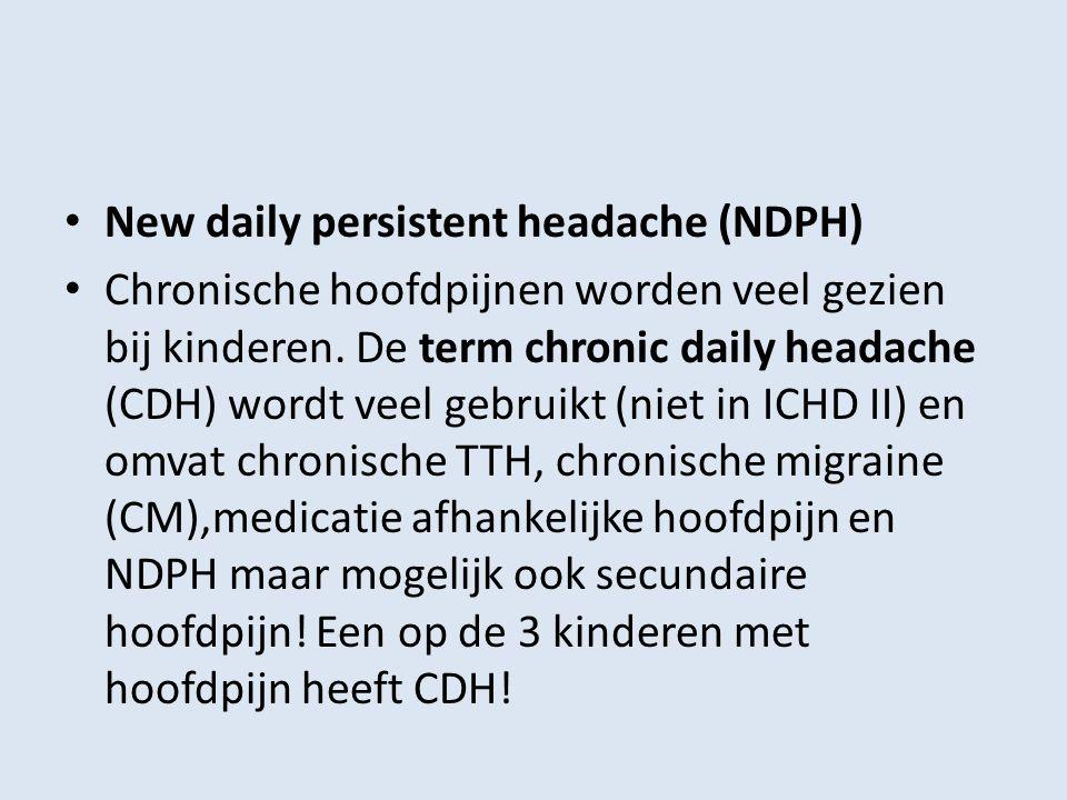 New daily persistent headache (NDPH) Chronische hoofdpijnen worden veel gezien bij kinderen. De term chronic daily headache (CDH) wordt veel gebruikt