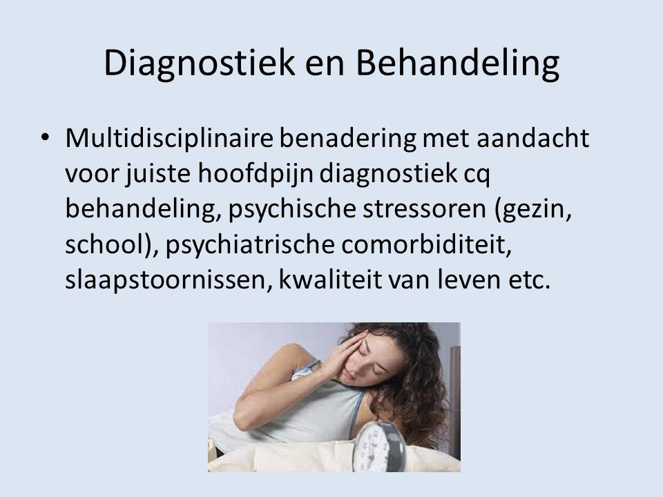 Diagnostiek en Behandeling Multidisciplinaire benadering met aandacht voor juiste hoofdpijn diagnostiek cq behandeling, psychische stressoren (gezin,