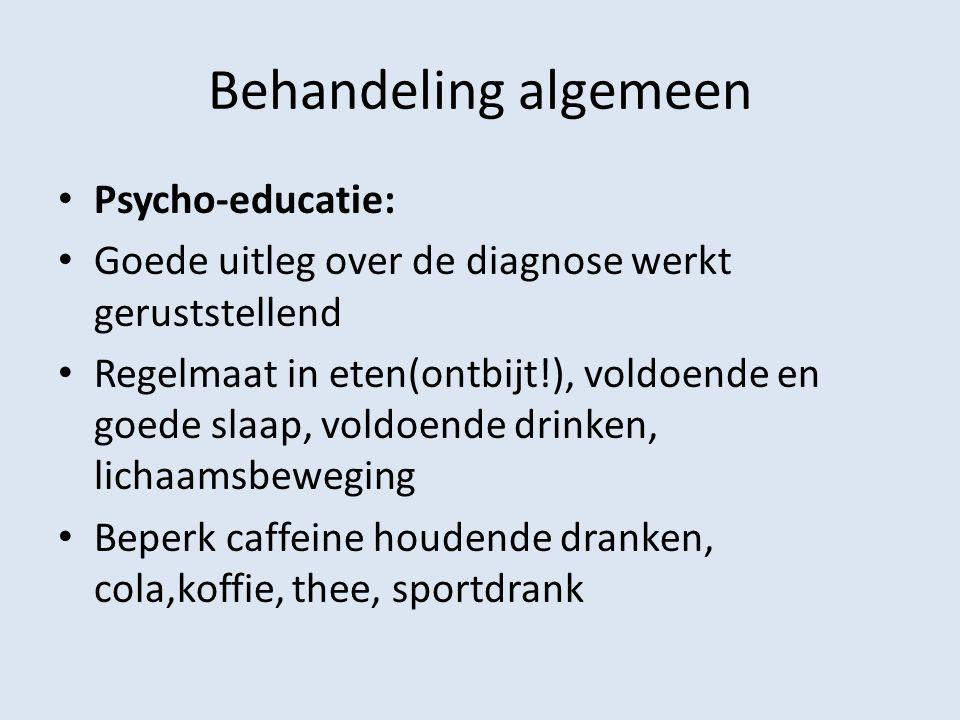 Behandeling algemeen Psycho-educatie: Goede uitleg over de diagnose werkt geruststellend Regelmaat in eten(ontbijt!), voldoende en goede slaap, voldoe